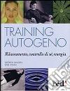 Training autogeno. Rilassamento, controllo di sé, energia libro