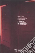 I bordelli di Himmler. La schiavitù sessuale nei campi di concentramento nazisti libro