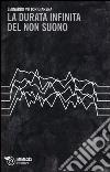 La durata infinita del non suono libro