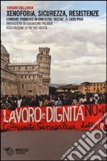 Xenofobia, sicurezza, resistenze. L'ordine pubblico in una città «rossa». Il caso Pisa libro