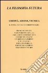 La filosofia futura (2014). Vol. 2: Libertà, azione, tecnica libro