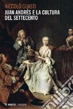 Juan Andrés e la cultura del Settecento libro