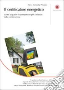 Il certificatore energetico. Come acquisire le competenze per il rilascio della certificazione libro di Perazzo M. Concetta