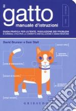 Il gatto, manuale d'istruzioni. Guida pratica per l'utente, risoluzione dei problemi e consigli utili per la corretta installazione e manutenzione libro