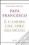 È l'amore che apre gli occhi. E-book. Formato EPUB libro di Francesco (Jorge Mario Bergoglio)