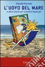 L'uovo del mare e altre storie per bambini Asperger. Ediz. illustrata