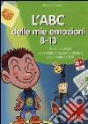 L'ABC delle mie emozioni. 8-13. Giochi e attività per l'alfabetizzzazione affettiva con il metodo REBT. CD-ROM libro