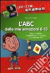 L'ABC delle mie emozioni. 8-13 anni. Giochi e attività di alfabetizzazione affettiva con il metodo REBT. CD-ROM. Con libro libro