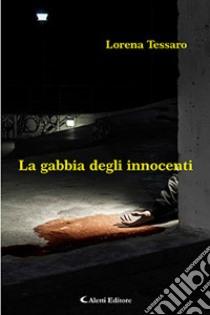 La gabbia degli innocenti libro di Tessaro Lorena