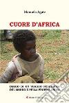 Cuore d'Africa. Diario di un viaggio nell'anima del mondo e nella propria anima libro