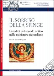 Il sorriso della sfinge. L'eredità del mondo antico nelle miniature riccardiane libro di Ceccanti Melania