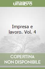 Impresa e lavoro. Vol. 4 libro