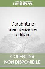 Durabilità e manutenzione edilizia libro di Daniotti Bruno