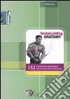 Bodybuilding anatomy. 132 esercizi con descrizione tecnica ed analisi anatomica. Ediz. illustrata libro
