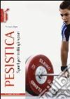 Pesistica. Sport per tutti gli sport libro