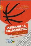 Insegnare la pallacanestro. Guida didattica per il corso allievo allenatore libro