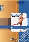 Stretching anatomy. 86 esercizi con descrizione tecnica ed analisi anatomica libro