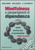 Mindfulness e comportamenti di dipendenza. Guida pratica per la prevenzione delle ricadute libro
