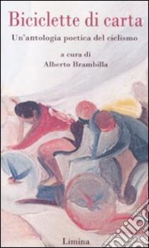 Biciclette di carta. Un'antologia poetica del ciclismo libro di Brambilla A. (cur.)
