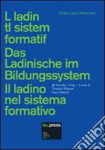Il ladino del sistema formativo. Ediz. multilingue libro di Rifesser T. (cur.); Videsott P. (cur.)