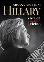 Hillary. Vista da molto vicino libro