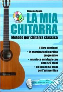 La mia chitarra. Metodo con chitarra classica. Con CD Audio libro di Spano Giacomo