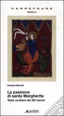 La passione di santa Margherita. Testo a fronte libro di Manetti Roberta