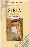 Siria. Viaggio nel cuore del Medio Oriente libro