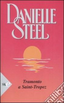 Tramonto a St. Tropez libro di Steel Danielle