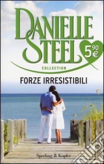Forze irresistibili libro di Steel Danielle