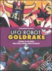 Ufo Robot Goldrake. Storia di un eroe nell'Italia degli anni ottanta. Ediz. illustrata libro di Montosi Alessandro