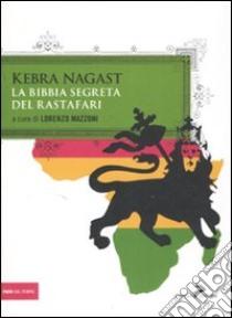 Kebra Nagast. La Bibbia segreta del Rastafari libro di Mazzoni L. (cur.)