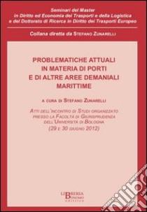 Problematiche attuali in materia di porti e di altre aree demaniali libro di Zunarelli S. (cur.)