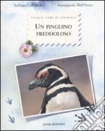 Un pinguino freddoloso. Ediz. illustrata libro di Colloredo Sabina