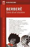 Berberè. Storia di un'adozione libro