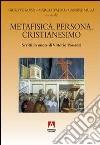 Metafisica, persona, cristianesimo. Scritti in onore di Vittorio Possenti libro