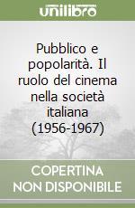 Pubblico e popolarità. Il ruolo del cinema nella società italiana (1956-1967) libro di Gremigni Elena