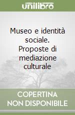 Museo e identità sociale. Proposte di mediazione culturale libro di D'Amato M. (cur.)