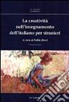 La creatività nell'insegnamento dell'italiano per stranieri libro