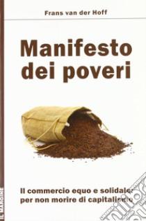 Manifesto dei poveri. Il commercio equo e solidale per non morire di capitalismo libro di Van der Hoff Frans