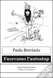 Facevamo l'autostop libro di Breviario Paolo