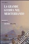 La grande guerra nel Mediterraneo. Vol. 1 libro