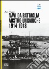 Navi da battaglia austro-ungariche 1914-1918. Ediz. illustrata libro