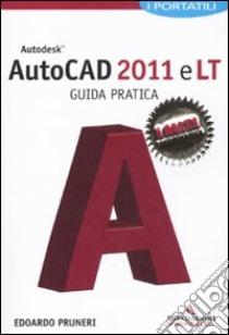 Autocad 2011 e LT. Guida pratica. I portatili libro di Pruneri Edoardo