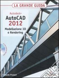 Autodesk. AutoCAD 2012. Modellazione 3D e Rendering. La grande guida. Con CD-ROM libro di Pruneri Edoardo