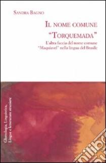 Il nome comune «Torquemada». L'altra faccia del nome comune «Maquiavel» nella lingua del Brasile libro di Bagno Sandra