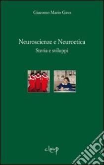 Neuroscienze e neuroetica. Storia e sviluppi libro di Gava Giacomo M.