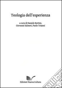 Teologia dell'esperienza libro di Bertini D. (cur.); Salmeri G. (cur.); Trianni P. (cur.)