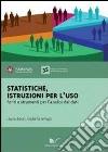 Statistiche. Istruzioni per l'uso. Fonti e strumenti per l'analisi dei dati libro