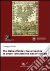 The italian military governorship in South Tyrol and the rise of fascism libro
